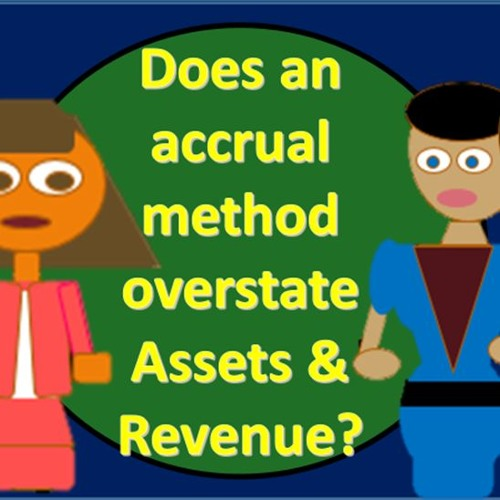 Does Accrual Method Overstate Assets & Revenue