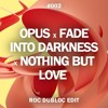 Opus X Fade Into Darkness X Nothing But Love (Roc Dubloc Edit)