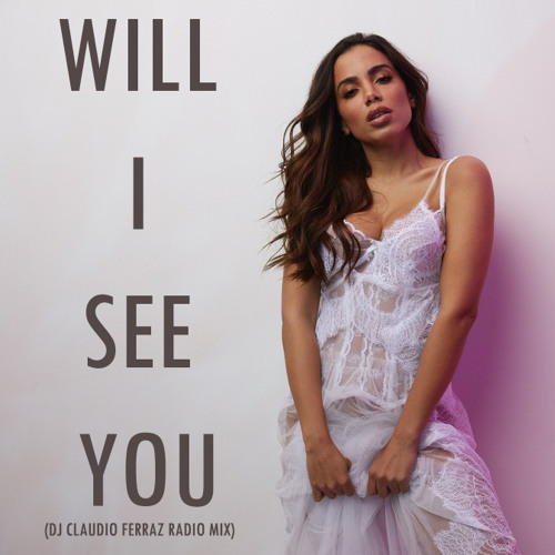 Baixar Anitta - Will I See You (DJ Claudio Ferraz Radio Mix) FREE DOWNL0AD
