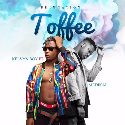 Kelvyn Boy - Toffee ft. Medikal (Prod by Moniebeatz)
