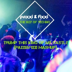 Trump This King of my Castle (Paxxi&Fixxi Mashup) [FREE DOWNLOAD] - Dean Del vs. Wamdue Project