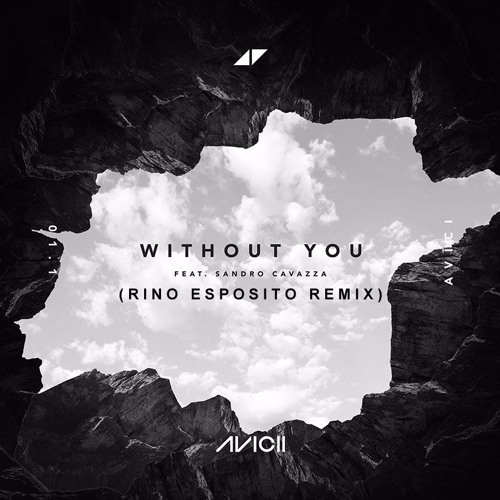 Avicii feat. Sandro Cavazza - Without You (Rino Esposito Remix)
