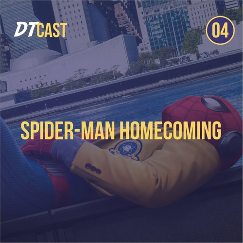 DTCAST 04 - Spider-man Homecoming