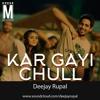Kar Gayi Chull - Deejay Rupal Remix