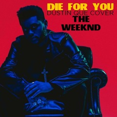 The Weeknd - Die For You (Dustin Que Cover)