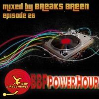 BBP Power Hour Episode #26 - Mixed by Breaks Breen (Aug 2017)