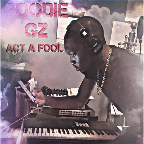 Poodie Gz - Know How to Act