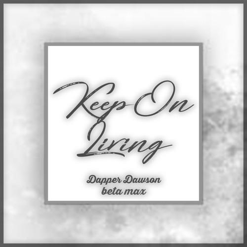 KEEP ON LIVING ft.(βeta max) - Dapper Dawson