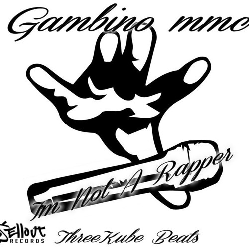I'm Not A Rapper - Gambino mmc Prod. By ThreeKube Beats