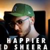 ED SHEERAN - HAPPIER.mp3
