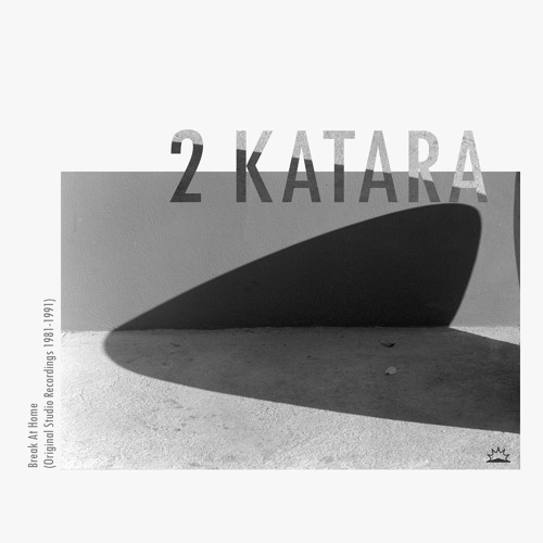 ITL006 - 2 KATARA - Break At Home (Original Studio Recordings 1981-1991)