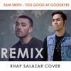 Sam Smith - Too Good at Goodbyes (Rhap Salazar Cover x Ken Salas Remix)