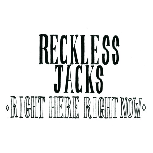 Reckless Jacks - Right Here Right Now