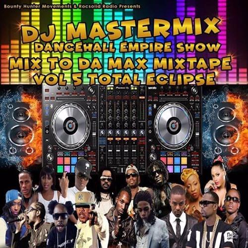 Dj Mastermix Mix To Da Max Mixtape Vol 5 Total Eclipse 2017