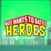 HEROES - NateWantsToBattle