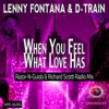 Lenny Fontana & D Train - When You Feel What Love Has (Razor-N-Guido & Richard Scotti Radio Mix)