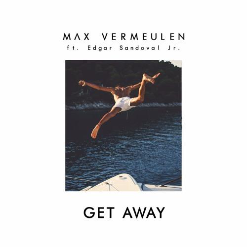 Max Vermeulen - Get Away Ft. Edgar Sandoval Jr. [RADIO EDIT]