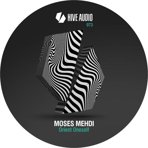 Hive Audio 073 - Moses Mehdi - Orient Oneself EP