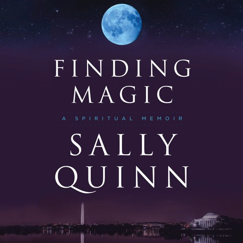 Sally Quinn on FINDING MAGIC