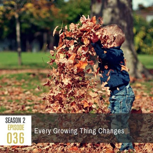 Season 2, Episode 36: Every Growing Thing Changes