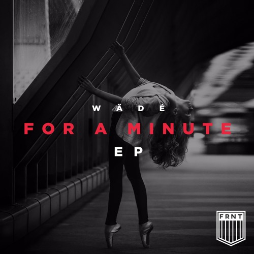 Wädé - For A Minute (For A Minute EP Out Now!)