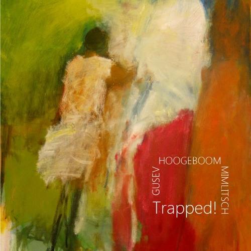 Gusev/Hoogeboom/Mimlitsch - Trapped I (CD release)