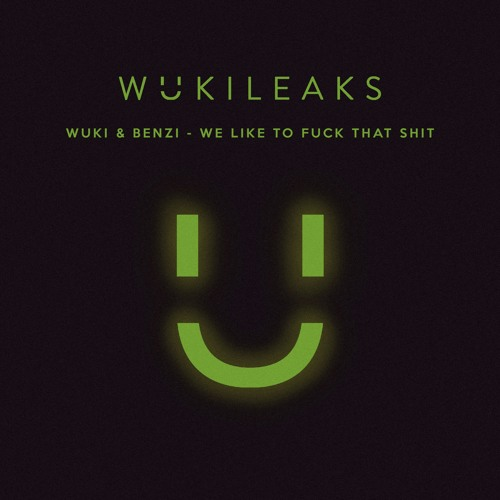 Wuki & Benzi - We Like to Fuck that Shit [wukileak]