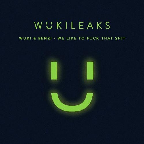 WUKI & BENZI - We Like To Fuck That Shit (WukiLeak)
