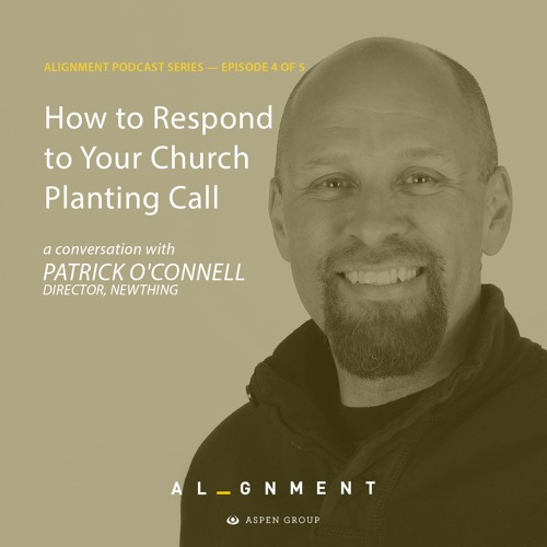 Responding to Your Church Planting Call: An Aspen Podcast Featuring Patrick O'Connell