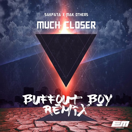 Sakpata X Mak Others - Much Closer [Buffout Boy Remix]