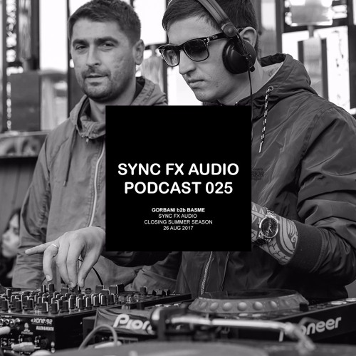 Sync Fx Audio Podcast - 025: Gorbani b2b Basme