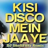 Kisi Disco Mein Jaaye - DJ DholiFifty Remix