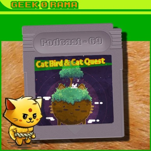 Episode 069 Geek'O'rama - Cat Bird & Catquest | Tabagotchi