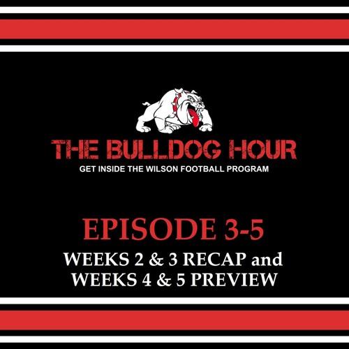 The Bulldog Hour, Episode 3-5: Weeks 2/3 Recap & Weeks 4/5 Preview