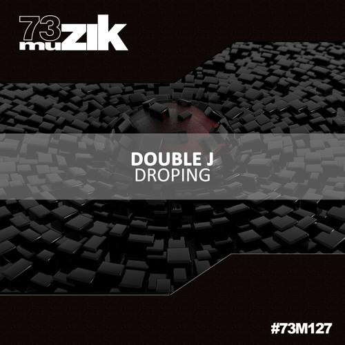73M127 : Double J - Droping (Original Mix)
