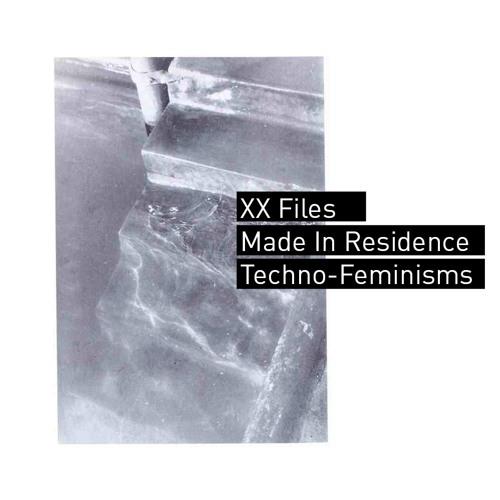 Made in Residence: Techno-Feminisms