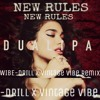 Dua Lipa - New rules(WIBE DRILL x Vintage Vibe Remix) [Buy=Free Download]
