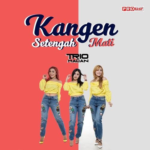 Trio Macan - Kangen Setengah Mati - Single