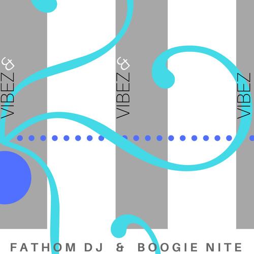 Vibez & Vibez & Vibez Fathom Dj and Boogie Nite