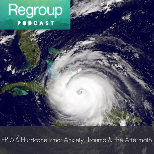 Episode 5: Hurricane Irma: Anxiety, Trauma & the Aftermath