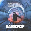 King Of The  Underground - Bassdrop (Buy = Free Download)