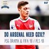 Do Arsenal Need Ozil? PSG Drama & FIFA 18 / PES 18 | E67