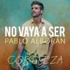 Pablo Alboran - No Vaya A Ser (Cortteza Moombahton Edit)