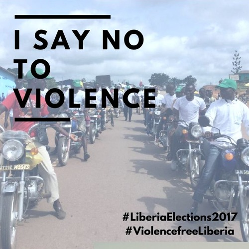 Say No to Violence - Liberia Peaceful Elections 2017