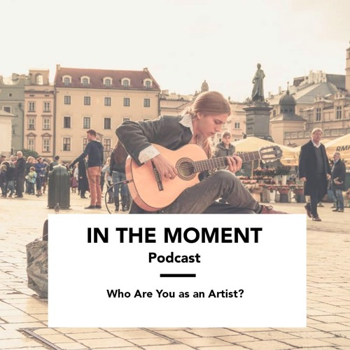 Who Are You As An Artist?