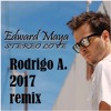 Edward Maya - Stereo Love (Oficial Rodrigo 2017 Remix)