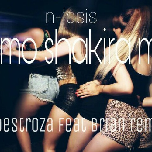 Como Shakira N - Fasis Mix (BRIAN RMX FT IAN DESTROZA)