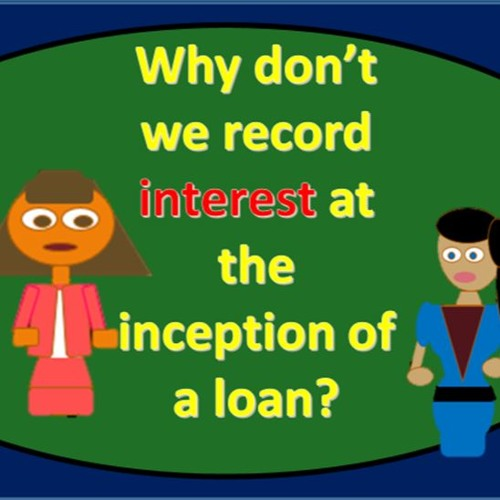 Why Don't We Record Interest Expense At Inception Of Loan