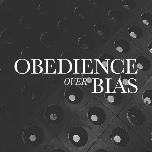 Obedience Over Bias