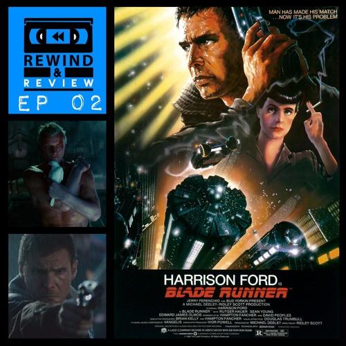 Rewind & Review Ep 2 - Blade Runner (1982)